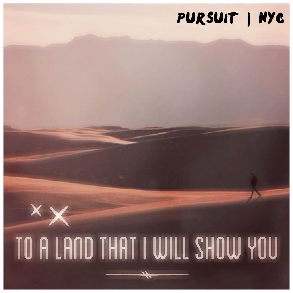 To a Land That I Will Show You…