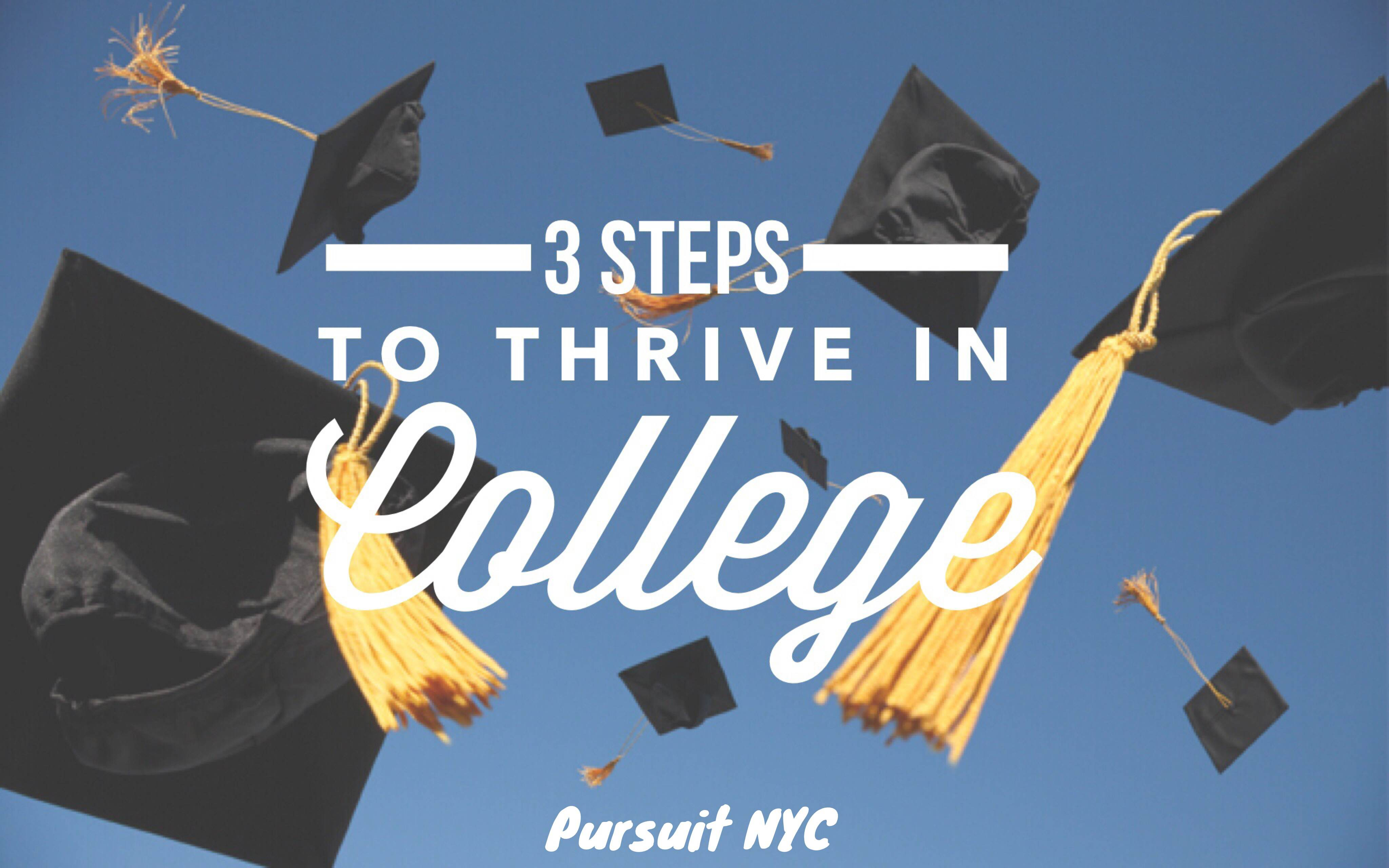3 Steps to Help You Thrive in College