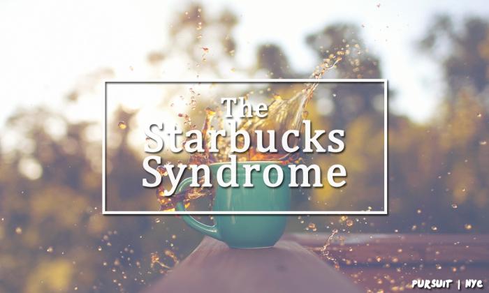 The Starbucks Syndrome