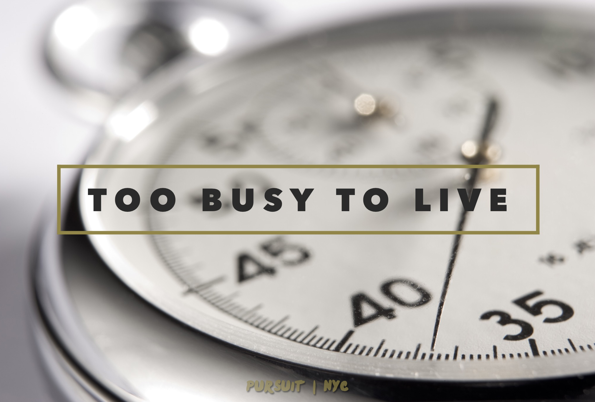 Too Busy to Live