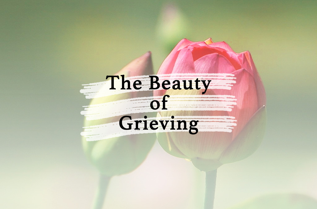 The Beauty of Grieving