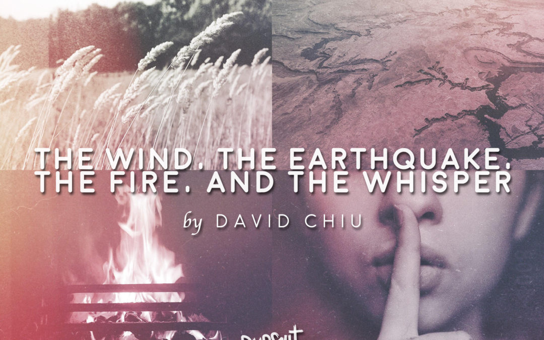 The Wind, the Earthquake, the Fire and the Whisper