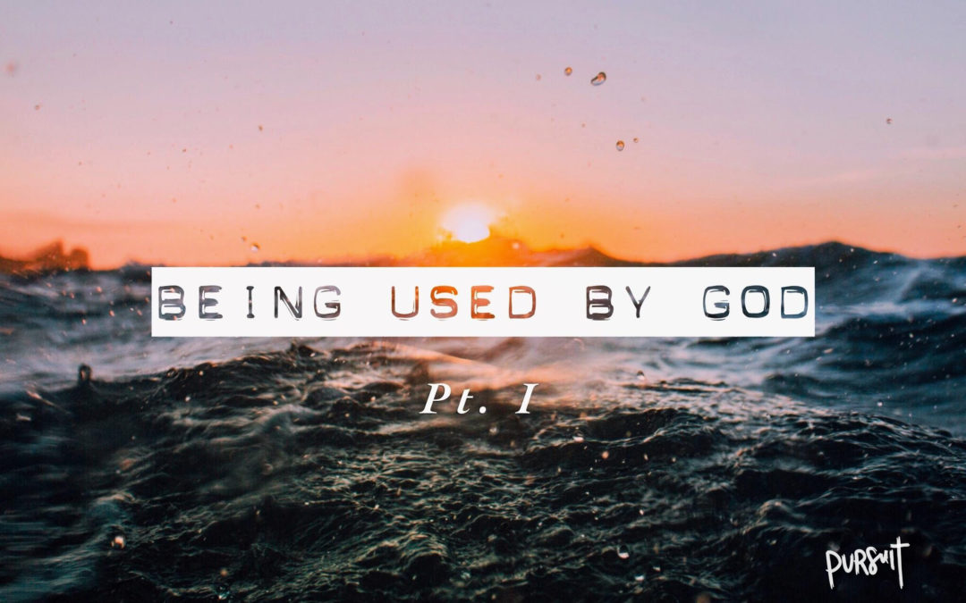 Being Used by God – Part I