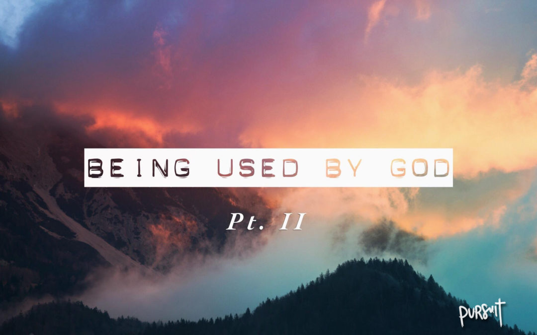 Being Used by God – Part II