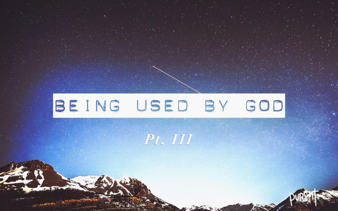 Being Used by God – Part III